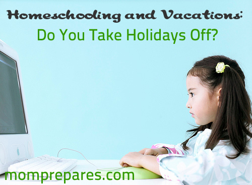 Homeschooling and Vacations: Do You Take Holidays Off?