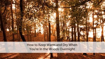 How to Keep Warm and Dry When You're in the Woods Overnight