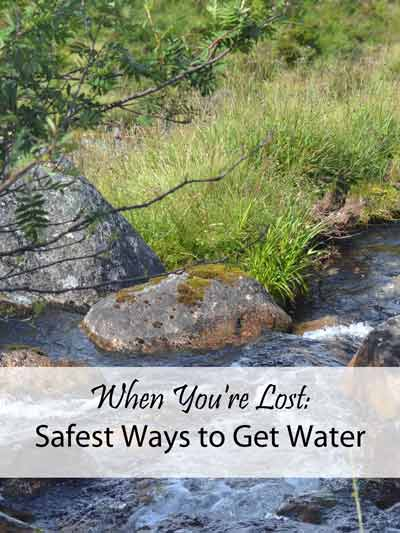 When You're Lost: Safest Ways to Get Water