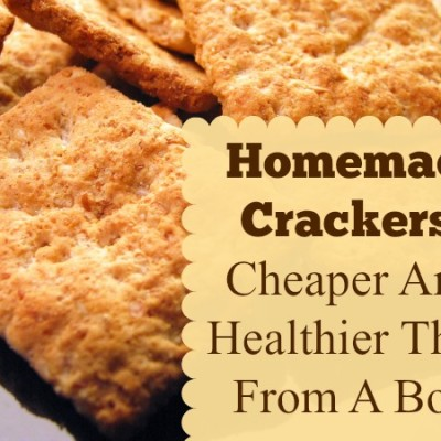 Homemade Crackers: Cheaper And Healthier
