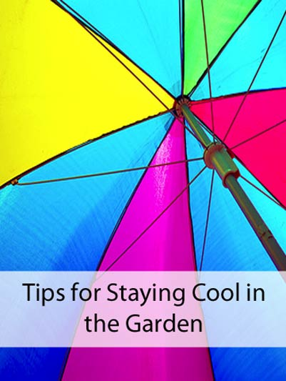 Tips for Staying Cool in the Garden