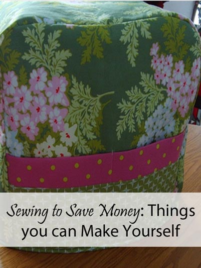 Sewing to Save Money: Things you can Make Yourself