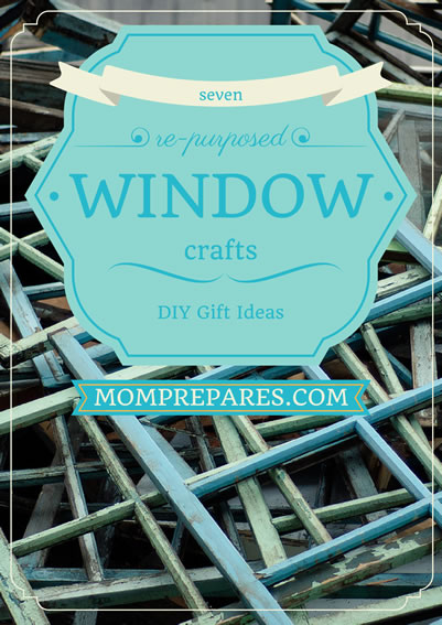 7 DIY Re-Purposed Window Crafts