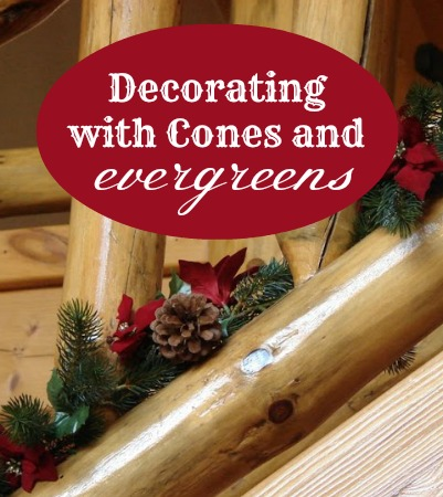 Decorating with Cones and Evergreens