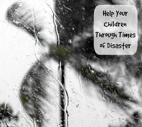 Help Your Children Through Times of Disaster