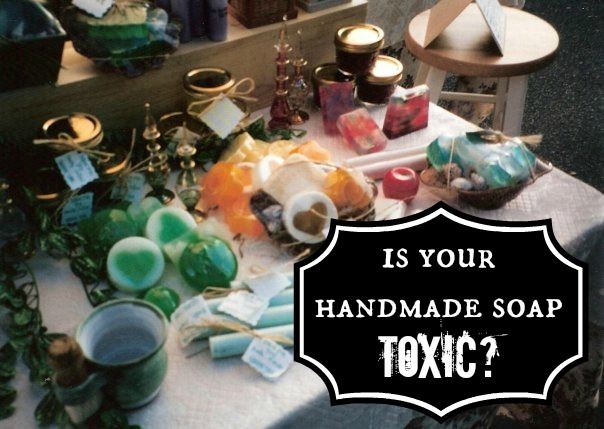 Why Handmade Soaps Can Be Toxic