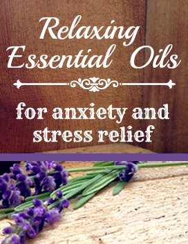 Relaxing essential oils for anxiety and stress relief