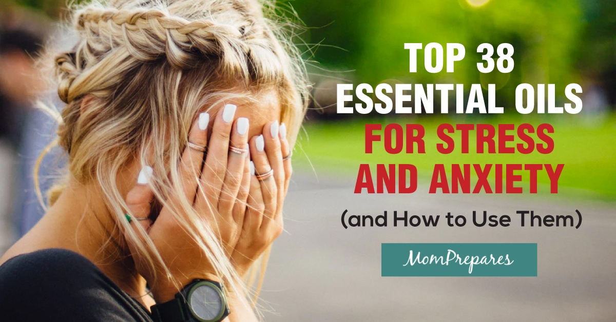 Top 38 Essential Oils For Stress And Anxiety And How To Use Them