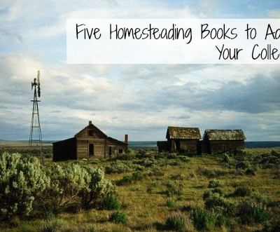 Five Homesteading Books to Add to Your Collection