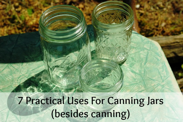 7 Practical Uses for Canning Jars (besides canning)