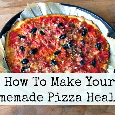 How to Make Your Homemade Pizza Healthy