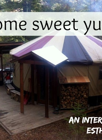 Home Sweet Yurt – An Interview  About Yurt Living, with Esther Emery