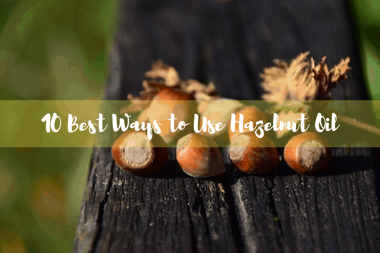 Best Ways to Use Hazelnut Oil